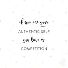 If You Are Your Authentic Self You Have No Competition. I have no competition Words Quotes, Wise Words, Life Quotes, Sayings, Wisdom Quotes, Attitude Positive, Positive Quotes, Competition Quotes, Favorite Quotes