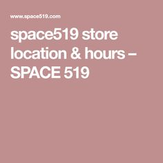 Space519 Store Location Hours SPACE 519