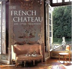 The French Chateau: Life, Style, Tradition, Christiane De Nicolay-Mazery, Jean-Bernard Naudin