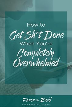 How to get stuff done when you're completely overwhelmed  [Communication, Business & Life Hacks for Creative Entrepreneurs from Favor the Bold Communications]