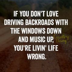 If you don't love driving backroads with the windows down and music up, you're livin' life wrong.