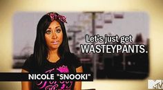 Snooki! #JerseyShore. Let's get wasteypants!!!!