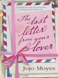 The Last Letter From Your Lover, Jojo Moyes - ...I fell for this book...