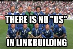 "There is no ""Us"" in Linkbuilding"