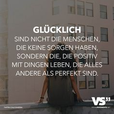 Glücklich sind nicht die Menschen, die keine Sorgen haben, sondern die, die pos… Happy are not the people who are not worried, but the ones who live positively with things that are far from perfect. Happy Quotes, Life Quotes, Words Quotes, Sayings, German Quotes, Susa, Visual Statements, True Words, Positive Vibes