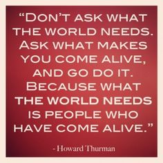what the world needs is people who have come alive quote 300x300 REM Runners Top 13 Inspirational Quotes   #3 Courage Doesnt Always Roar