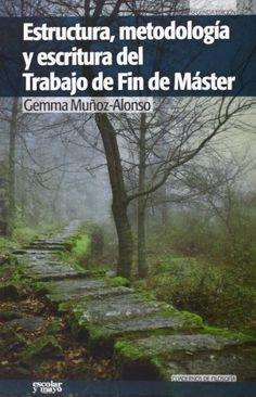 Estructura, metodología y escritura del Trabajo de Fin de Máster / Gemma Muñoz-Alonso, 2º ed. 2012
