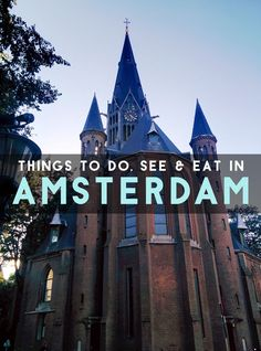 Things to DO, SEE, & Eat in AMSTERDAM