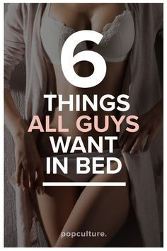 These 6 things confirm that men aren't hard to please, but there are specific requests they wish women would indulge in the bedroom. Popculture.com