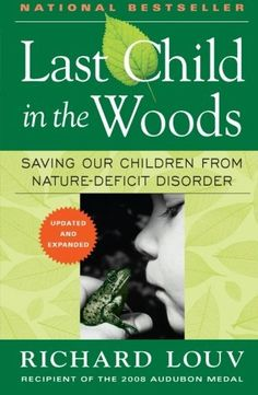 Last Child in the Woods: Saving Our Children From Nature-Deficit Disorder, http://www.amazon.com/dp/156512605X/ref=cm_sw_r_pi_awdm_wFUdxbX1M2M0X