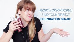 Mission Skinpossible: Find Your Perfect Foundation Shade