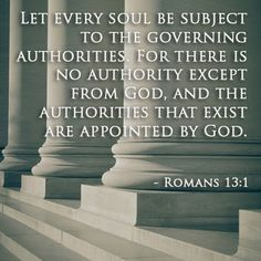 Romans 13:1 Let us honor all authorities appointed to us by God.