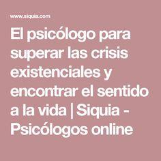 El psicólogo para superar las crisis existenciales y encontrar el sentido a la vida | Siquia - Psicólogos online