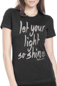 """So Shine Christian T Shirt """"Here's another way to put it: You're here to be light, bringing out the God-colors in the world. God is not a secret to be kept. We're going public with this, as public as"""