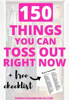 Are you completely overwhelmed by the clutter in your life? Learn the 150 things you can toss out right now to jump start your decluttering journey and live a more organized life!