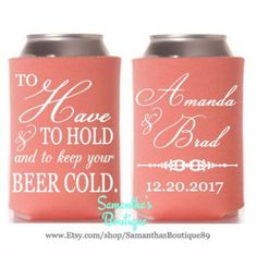 Custom Wedding Koozie - To Have & to hold and to keep your beer cold. With Name and Date by SamanthasBoutique89 on Etsy