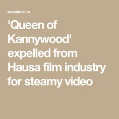 'Queen of Kannywood' expelled from Hausa film industry for steamy video