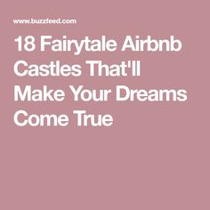 18 Fairytale Airbnb Castles That'll Make Your Dreams Come True