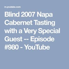 Blind 2007 Napa Cabernet Tasting with a Very Special Guest -- Episode #980 - YouTube