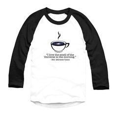 """""""I love the smell of the Universe in the Morning.""""  Straight from one of my Tweets.  Now on a tee-shirt in the StarTalk store: represent.com/store/startalk  -NDTyson"""
