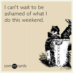 Well, maybe not ashamed, just have good tales tell of time well-spent with family and friends.