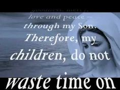 Do not waste time on vanities.... June 2, 2012 Queen of Peace Medjugorje message   http://rosary-for-peace.blogspot.ca/