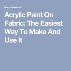 Acrylic Paint On Fabric: The Easiest Way To Make And Use It