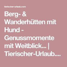 Berg- & Wanderhütten mit Hund - Genussmomente mit Weitblick... | Tierischer-Urlaub.com