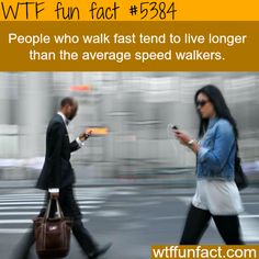 : Fast walkers live longer - WTF fun facts | March 15 2016 at 10:33AM | http://www.letstfact.com