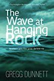 Free Kindle Book -   The Wave at Hanging Rock: A Psychological Mystery and Suspense Thriller Check more at http://www.free-kindle-books-4u.com/action-adventurefree-the-wave-at-hanging-rock-a-psychological-mystery-and-suspense-thriller/
