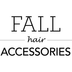 Fall Hair Accessories text ❤ liked on Polyvore featuring text, quotes, words, phrase and saying