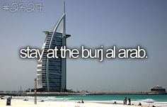 Must-visit: Stay at the Burj Al Arab luxury hotel in Dubai. So posh!