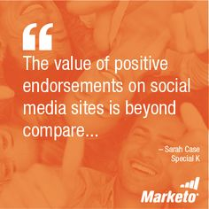 """""""The value of positive endorsements on social media sites is beyond compare..."""" - Sarah Case, Special K"""