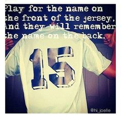 Play for the name on the front of your jersey.
