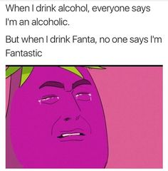 When I Drink Alcohol Everyone Says I'm An. ~ Memes curates only the best funny online content. The Ultimate cure to boredom with a daily fix of haha, hehe and jaja's. Memes Humor, Dank Memes Funny, Stupid Funny Memes, Funny Relatable Memes, Haha Funny, 9gag Funny, Funny Posts, Funny Quotes, Funny Stuff