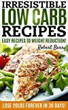 Free Kindle Book -   LOW CARB: Irresistible Low Carb Recipes- Your Beginners Guide For Easy Recipes To Weight Reduction!  (Low Carb, Low Carb Cookbook, Low Carb Diet, Low Carb Recipes, Low Carb Diet Recipes)