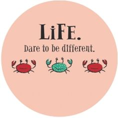 Life - dare to be different
