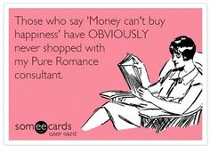 Those who say money can\'t buy happiness have obviously never shopped with a Pure Romance Consultant www.jackiegoodfriend.pureromance.com