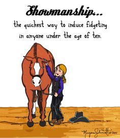 I maintain that showmanship is actually a sort of equestrian hazing ritual that we all must endure.  Some survive and go on to ride, others are broken by it.