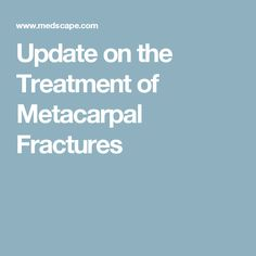 Update on the Treatment of Metacarpal Fractures