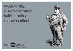 Actually, always had the policy but - as time goes by - even more so! Egregious language, but YEAH!