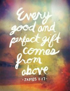 Not just the material but your talents are also a gift. Every good and perfect gift comes from above. James 1:17