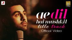 Ae Dil Hai Mushkil Title Track Full Song Released Sung By Arijit Singh