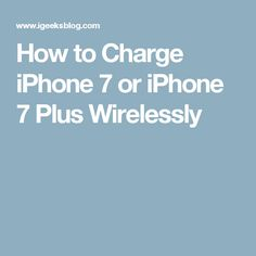 How to Charge iPhone 7 or iPhone 7 Plus Wirelessly