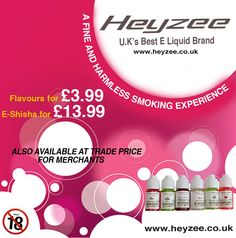 A fine and harmless smoking experience. Heyzee - UK's best E Liquid Brand. www.heyzee.co.uk
