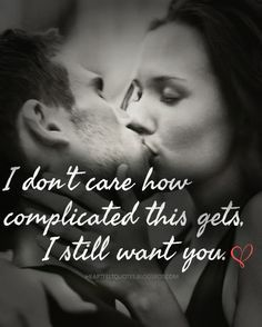 Heartfelt Quotes: I don't care how complicated this gets, I still want you.