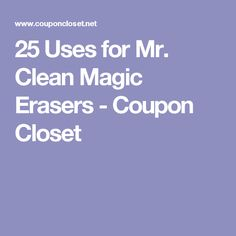 25 Uses for Mr. Clean Magic Erasers - Coupon Closet