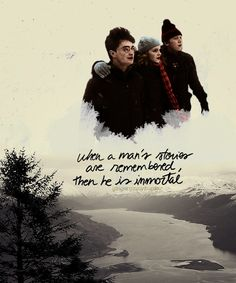 harry potter is immortal because his story will never be forgotten :)