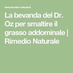 La bevanda del Dr. Oz per smaltire il grasso addominale   Rimedio Naturale