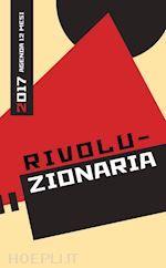 RIVOLUZIONARIA AGENDA 2017 12 MESI un libro di Steccanella Davide pubblicato da Mimesis